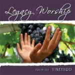 Legacy Worship Series - From the Vineyard