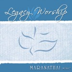 Legacy Worship Series - Maranatha! Music
